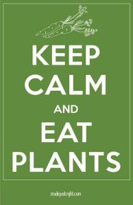Keep Calm and Eat Plants